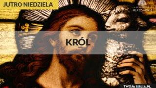 Jutro Niedziela – Uroczystość Chrystusa Króla Wszechświata