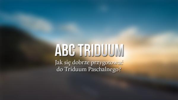 ABC Triduum - Jak się dobrze przygotować do Triduum Paschalnego - ks. Krzysztof Porosło