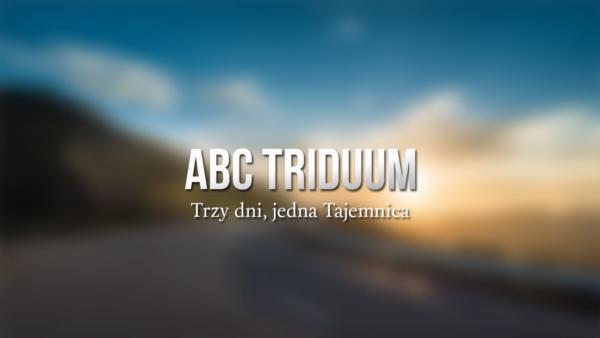 ABC Triduum - Trzy dni, jedna Tajemnica