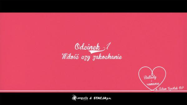 Ballady i romanse. Odcinek 1: Miłość czy zakochanie