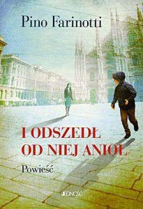 I odszedł odniej anioł - nowa powieść Pino Farinottiego