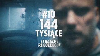 Straszne rekolekcje #10: 144 TYSIĄCE