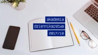 Ruszają zapisy nakolejną edycję Akademii Dziennikarstwa