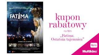 """""""Fatima. Ostatnia tajemnica"""" – tańsze bilety wMultikinie"""