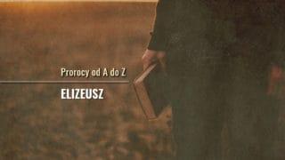 Elizeusz. Prorocy odAdoZ