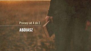 Abdiasz. Prorocy odAdoZ