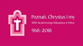 """""""Poznań. Chrystus imy"""". Archidiecezja ma 1050 lat"""