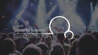 Maryja Niepodległa [18]: Drogowskaz dla młodych