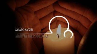 Maryja Niepodległa [22]: Światło nadziei