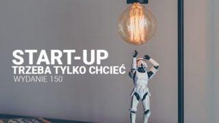 Wydanie 150. Start-up. Trzeba tylkochcieć!
