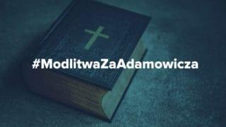 #ModlitwaZaAdamowicza