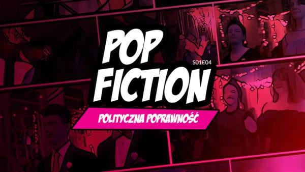 """Popfiction S01E04: Królestwo absurdu. Poprawność polityczna, """"Przyjaciele"""" iPolonez Równości"""