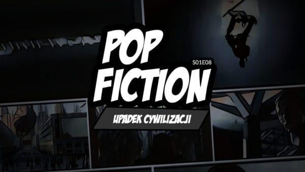 Popfiction S01E08: Upadek cywilizacji. Zachód bezchrześcijaństwa ulega rozkładowi