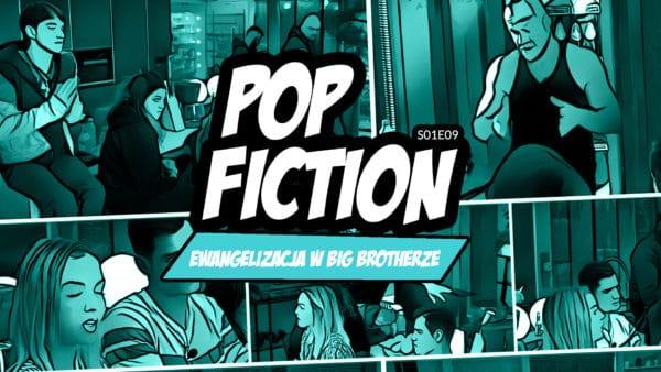 Popfiction S01E09: Ewangelizacja wBig Brotherze