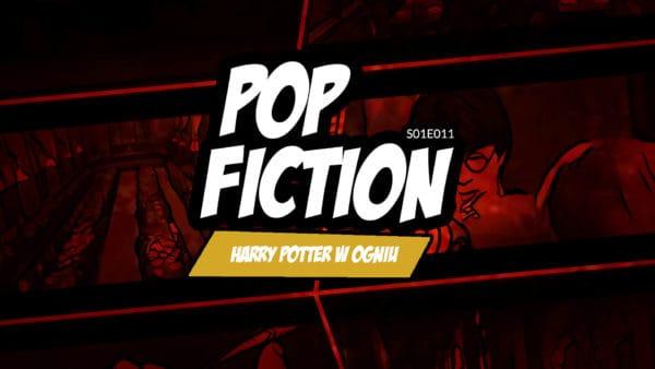 Popfiction S01E011: Harry Potter wogniu. Popkultury się niepali, bo można wniej znaleźć dobro. Wystarczy odrobina dojrzałości