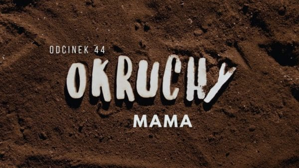 Okruchy | Zadanie 44 | Mama