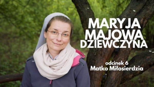 Maryja. Majowa Dziewczyna. Odc. 6. Matko Miłosierdzia