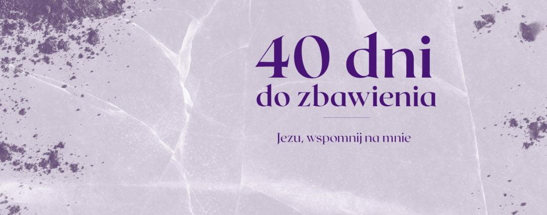 Jezu wspomnij na mnie - 40 dni do zbawienia